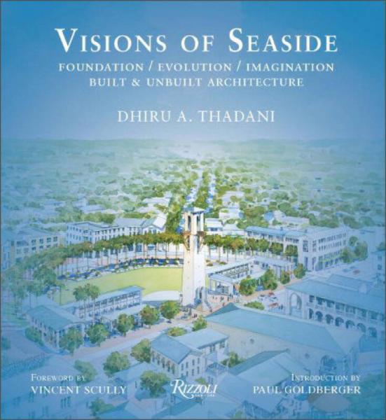 Visions of Seaside: Foundation/Evolution/Imagination. Built and Unbuilt Architecture
