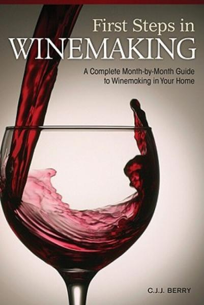 FirstStepsinWinemaking:ACompleteMonth-By-MonthGuidetoWinemakinginYourHome