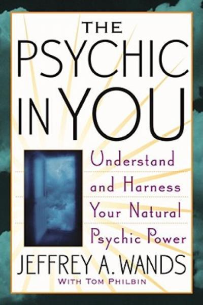 ThePsychicinYou:UnderstandandHarnessYourNaturalPsychicPower