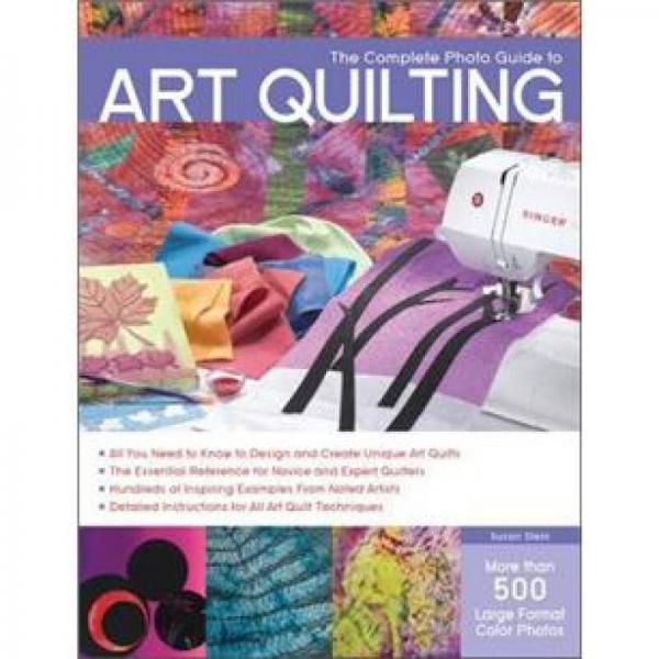 The Complete Phot Guide to Art Quilting (Complete Photo Guide)