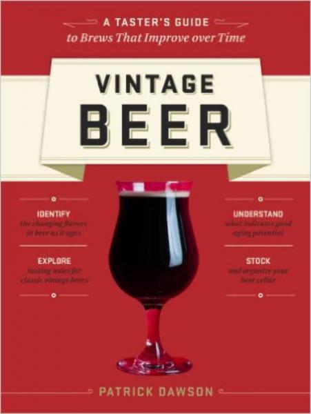 Vintage Beer: A Tasters Guide to Brews That Imp
