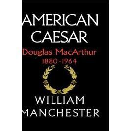 AmericanCaesar,DouglasMacarthur,1880-1964