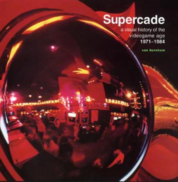 Supercade:AVisualHistoryoftheVideogameAge1971-1984