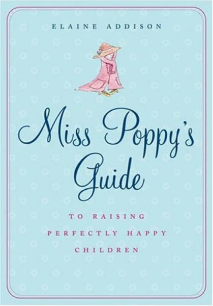 Miss Poppys Guide to Raising Perfectly Happy Ch