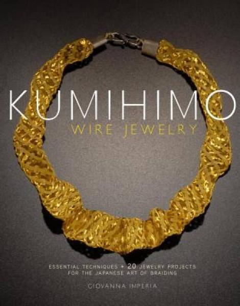 Kumihimo Wire Jewelry: Essential Techniques and