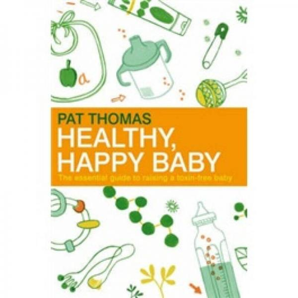 Healthy Happy Baby: The Essential Guide to Raising a Toxin-free Baby