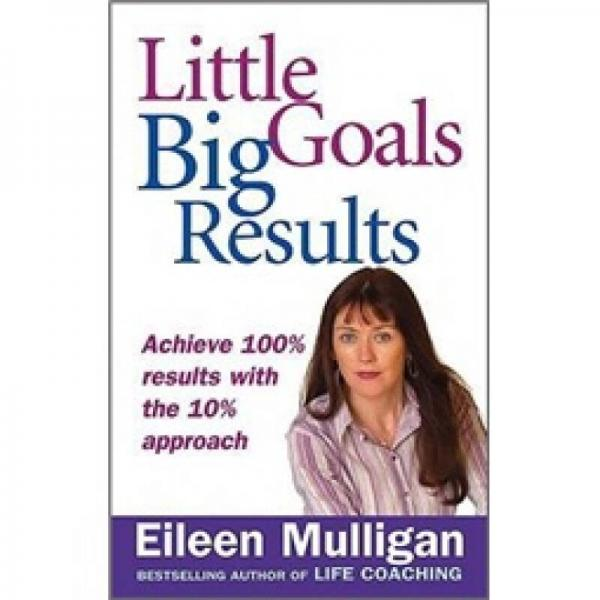 Little Goals, Big Results: Achieve 100% Results with the 10% Approach