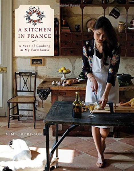 A Kitchen in France: A Year of Cooking in My Far 英文原版
