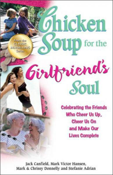 Chicken Soup for the Girlfriends Soul: Celebrating the Friends Who Cheer Us Up..