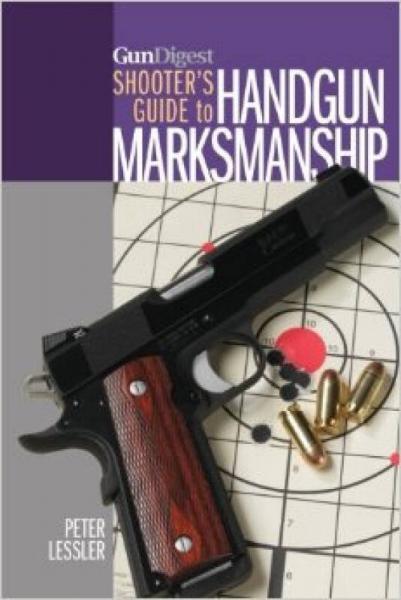 Gun Digest Shooters Guide to Handgun Marksmanship