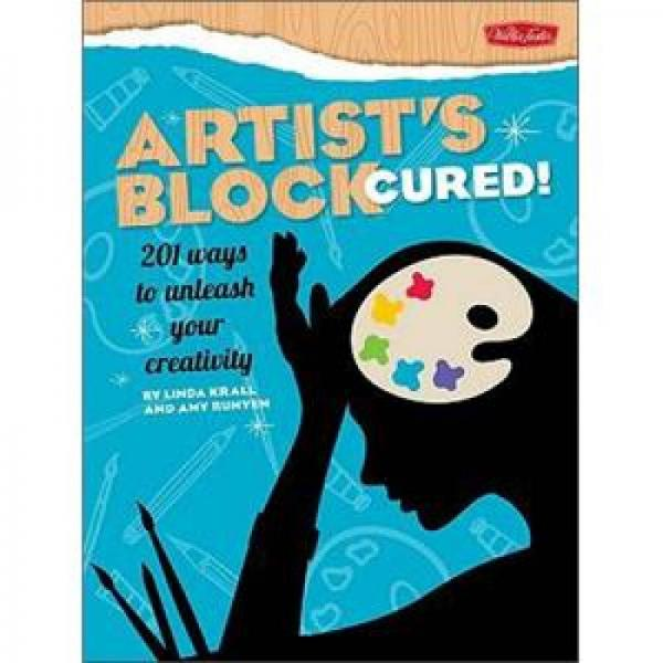 Artists Block Cured!: 201 Ways to Unleash Your Creativity