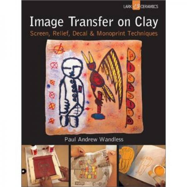 Image Transfer on Clay: Screen, Relief, Decal & Monoprint Techniques (Lark Ceramics Books)
