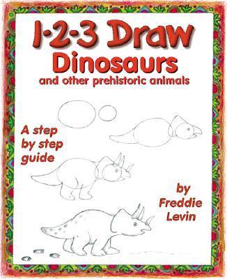 1-2-3DrawDinosaurs:AndOtherPrehistoricAnimals
