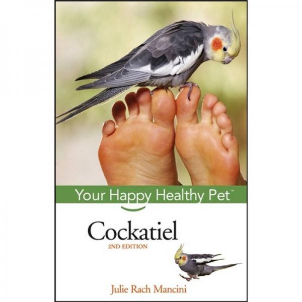 Cockatiel: Your Happy Healthy PetTM, 2nd Edition