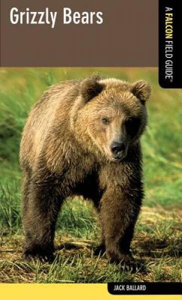 Grizzly Bears: A Falcon Field Guide [Tm]