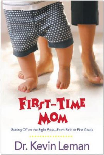 First-TimeMom:GettingOffontheRightFootfromBirthtoFirstGrade
