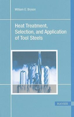 HeatTreatment,Selection,andApplicationofToolSteels
