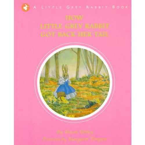 Little Grey Rabbit:How Little Grey Rabbit Got Back Her Tail小灰兔:怎么找回她的尾巴(历经80年的儿童经典故事)