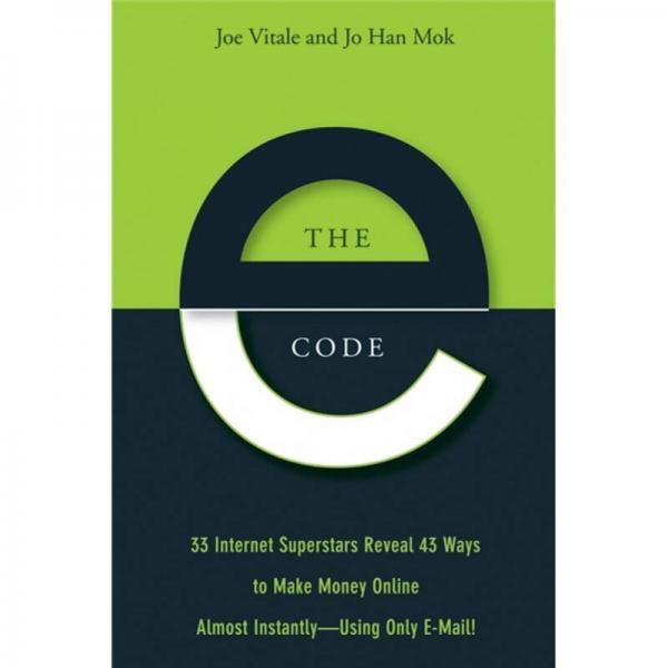 The E-Code[电子编码:32个因特网超级明星披露在线立即挣钱的47种方法:仅仅利用电子邮箱]