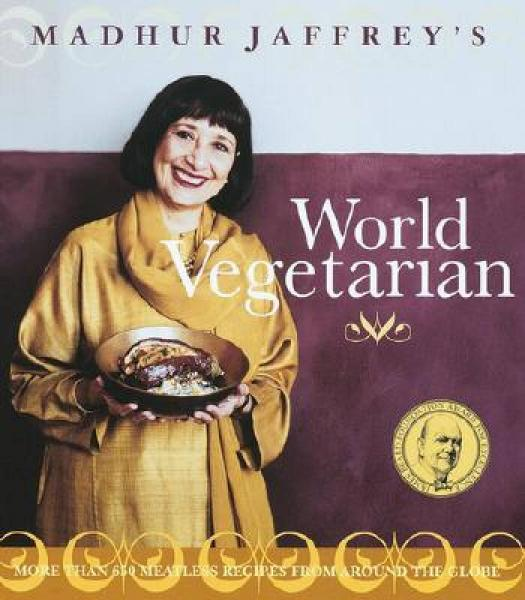 Madhur Jaffreys World Vegetarian: More Than 650 Meatless Recipes from Around the World