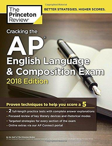 Cracking the AP English Language & Composition Exam, 2018 Edition: Proven Techniques to Help You Score a 5