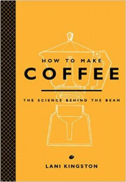 How to Make Coffee  The Science Behind the Bean