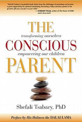 TheConsciousParent:TransformingOurselves,EmpoweringOurChildren
