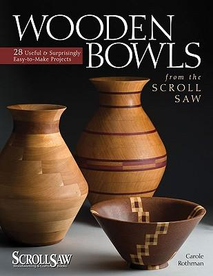 WoodenBowlsfromtheScrollSaw:28Useful&SurprisinglyEasy-To-MakeProjects