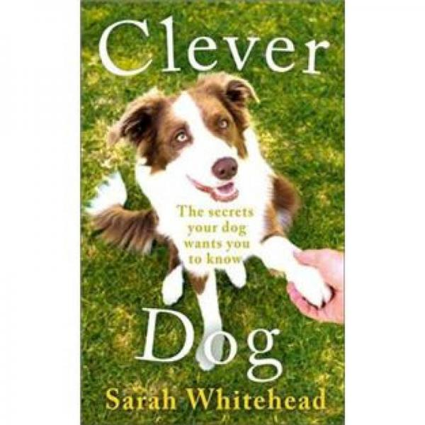 Clever Dog: The Secrets Your Dog Wants You to Know
