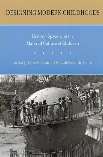 Designing Modern Childhoods:History, Space, and the Material Culture of Children
