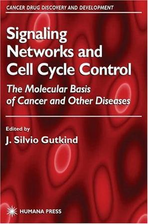 Signaling Networks and Cell Cycle Control:The Molecular Basis of Cancer and Other Diseases