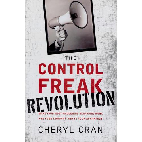 The Control Freak Revolution: Make Your Most Maddening Behaviors Work for Your Company and to Your Advantage 行为革新