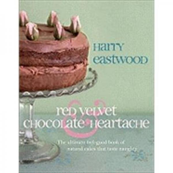 Red Velvet Chocolate Heartache: The ultimate feel-good book of natural cakes that taste naughty