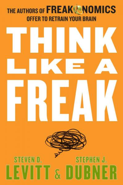 Think Like a Freak Intl: The Authors of Freakonomics Offer to Retrain Your Brain