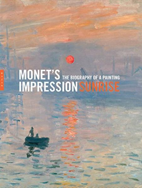 MonetS Impression, Sunrise: The Biography Of A Painting