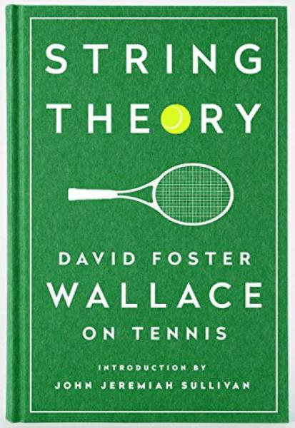 String Theory: David Foster Wallace on Tennis  A