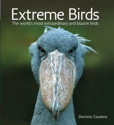 ExtremeBirds:TheWorld'sMostExtraordinaryandBizarreBirds