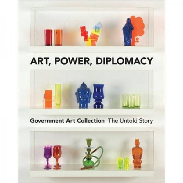 Art, Power, Diplomacy: The Untold Story of the Government Art Collection
