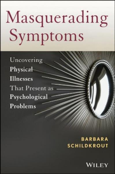MasqueradingSymptoms:UncoveringPhysicalIllnessesThatPresentasPsychologicalProblems