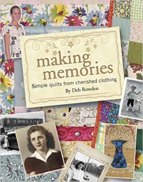 Making Memories: Simple Quilts from Cherished Cl