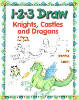 1-2-3DrawKnights,CastlesandDragons:AStepbyStepGuide