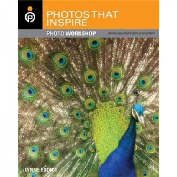 Photos That Inspire: Photo Workshop  激发摄影灵感的照片工场