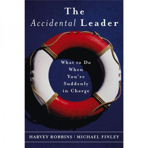 The Accidental Leader: What to Do When Youre Suddenly in Charge[意外领导者:当你突遭变故时怎么做]
