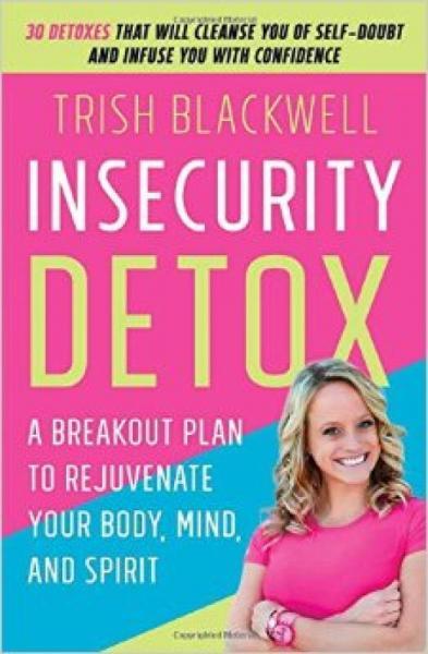 Insecurity Detox  A Breakout Plan to Rejuvenate
