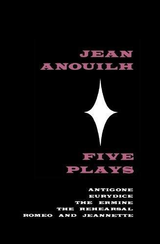 Five Plays:Antigone, Eurydice, The Ermine, The Rehearsal, Romeo and Jeannette