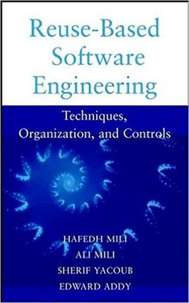 Reuse-BasedSoftwareEngineering:Techniques,Organizations,andControls
