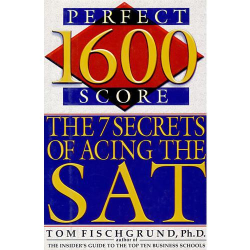 1600 Perfect Score  The 7 Secrets of Acing the SAT