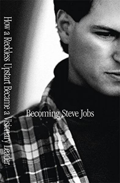 Becoming Steve Jobs: The Evolution of a Reckless