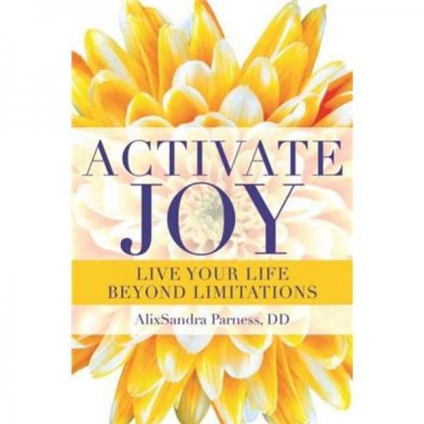 Activate Joy: Live Your Life Beyond Limitations