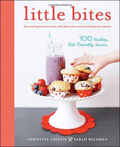 Little Bites  100 Healthy, Kid-Friendly Snacks